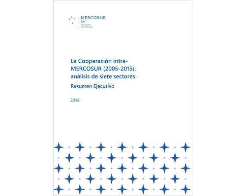 """Resumen Ejecutivo del Estudio """"La Cooperación intra-MERCOSUR (2005-2015): análisis de siete sectores"""""""