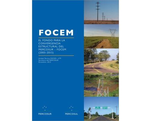 El Fondo Para la Convergencia Estructural del MERCOSUR - FOCEM (2005-2015)