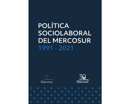 Política Sociolaboral del MERCOSUR (1991 - 2021)
