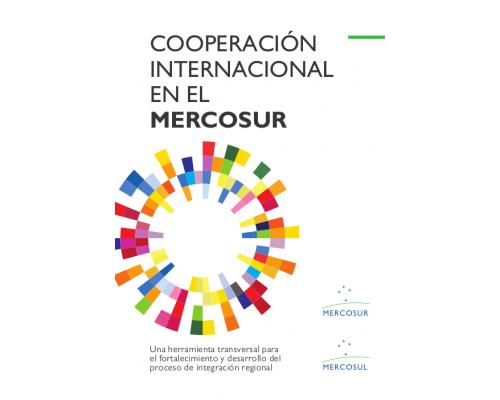 """Folleto """"Cooperación internacional en el MERCOSUR: Una herramienta transversal para el fortalecimiento y desarrollo del proceso de integración regional"""""""